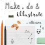 Make, Do & Illustrate